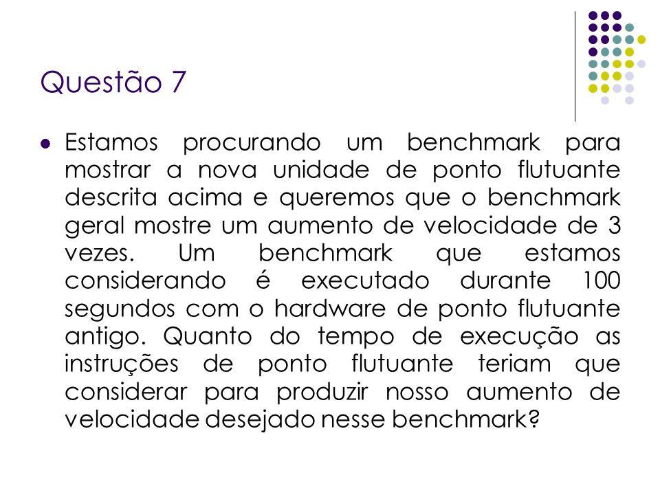 Questão 7 Estamos procurando um benchmark para mostrar a nova unidade de ponto flutuante descrita acima e queremos que o benchmark geral mostre um aum