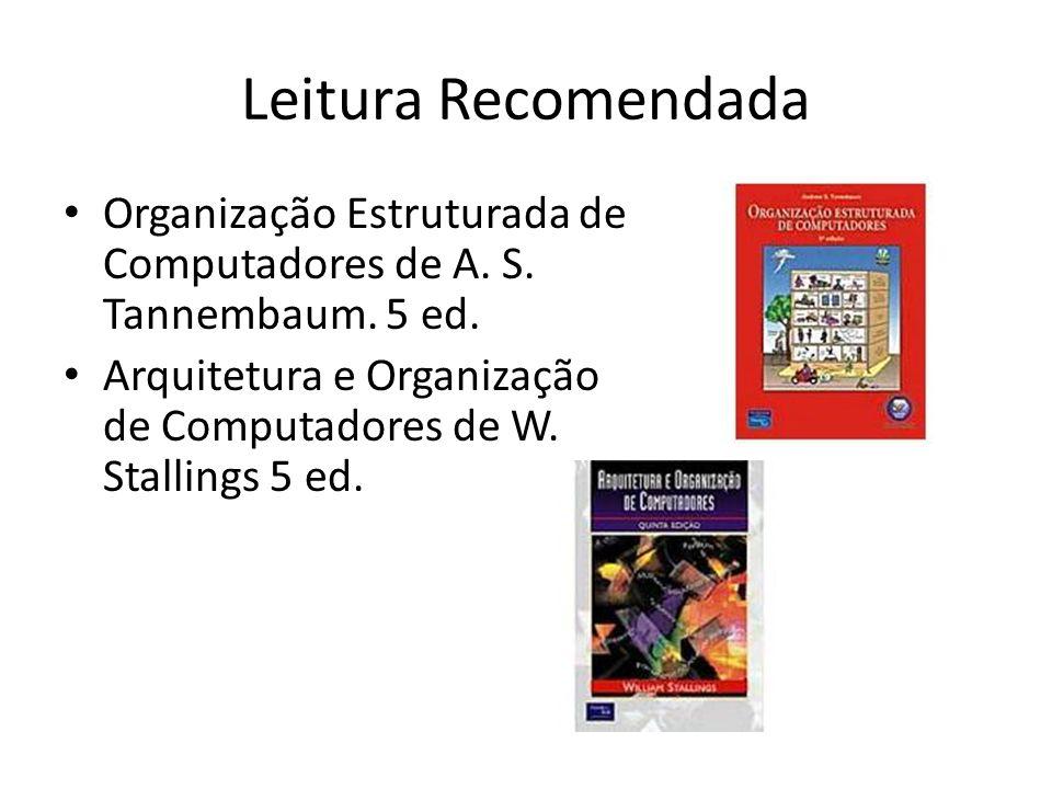 Leitura Recomendada Organização Estruturada de Computadores de A. S. Tannembaum. 5 ed. Arquitetura e Organização de Computadores de W. Stallings 5 ed.