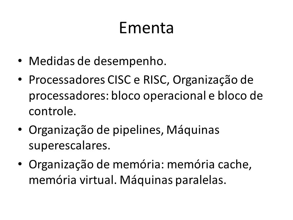 Ementa Medidas de desempenho. Processadores CISC e RISC, Organização de processadores: bloco operacional e bloco de controle. Organização de pipelines