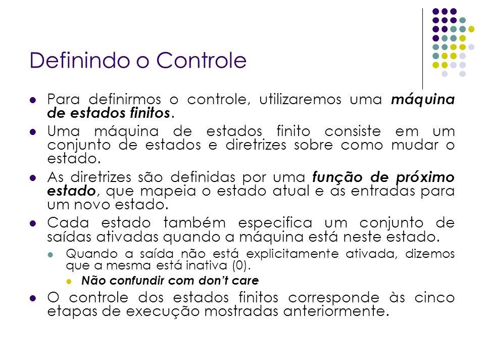 Definindo o Controle Para definirmos o controle, utilizaremos uma máquina de estados finitos.