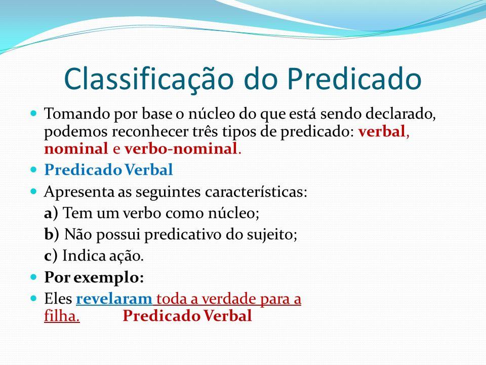 Classificação do Predicado Tomando por base o núcleo do que está sendo declarado, podemos reconhecer três tipos de predicado: verbal, nominal e verbo-nominal.