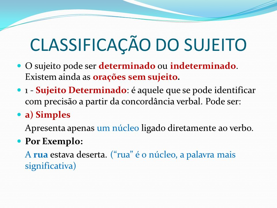 CLASSIFICAÇÃO DO SUJEITO O sujeito pode ser determinado ou indeterminado.