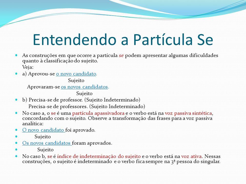 Entendendo a Partícula Se As construções em que ocorre a partícula se podem apresentar algumas dificuldades quanto à classificação do sujeito.
