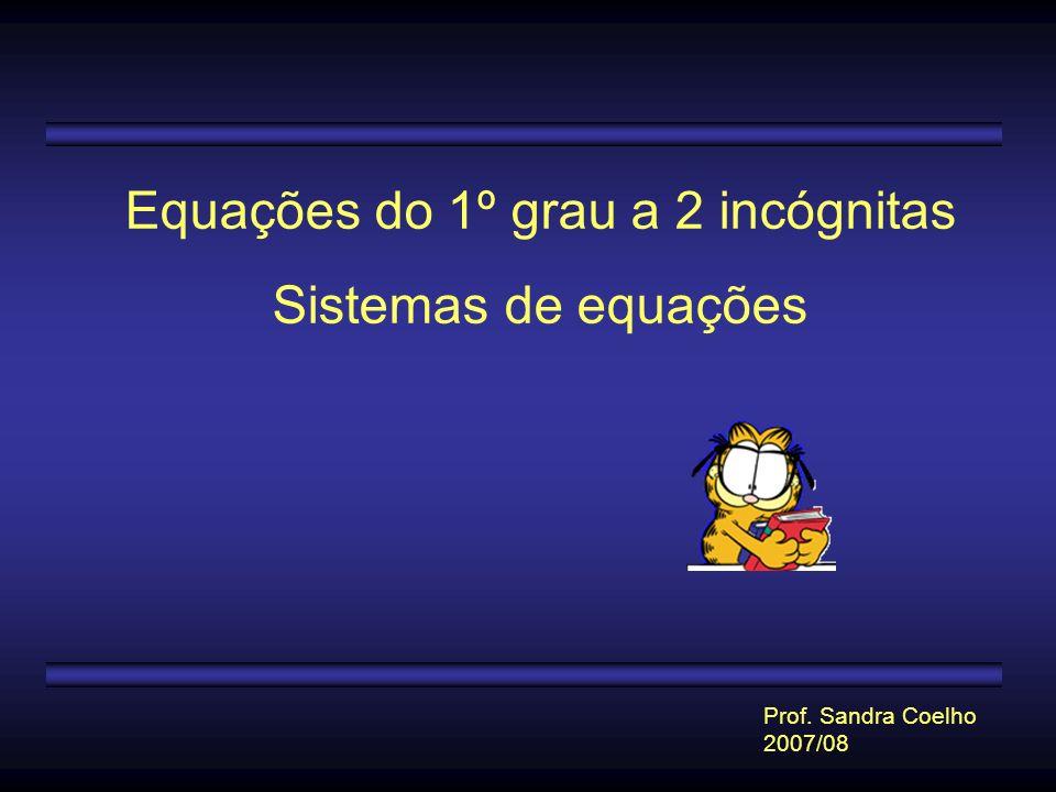 Equações do 1º grau a 2 incógnitas Sistemas de equações Prof. Sandra Coelho 2007/08
