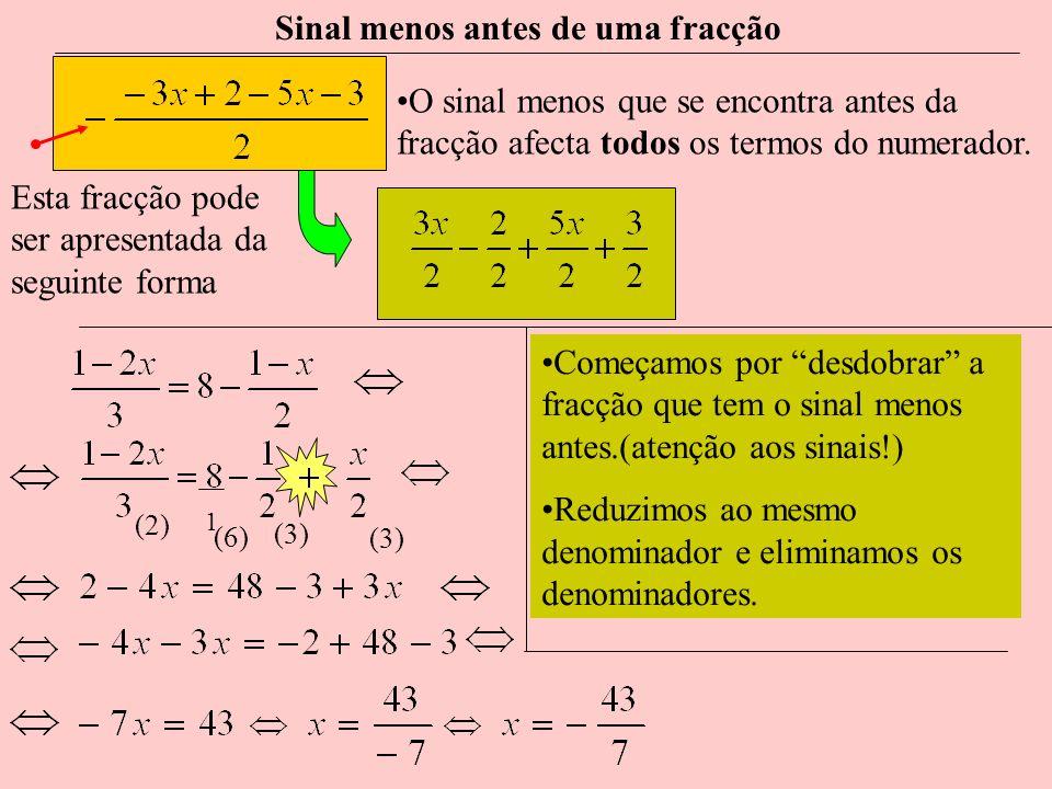 Esta fracção pode ser apresentada da seguinte forma Sinal menos antes de uma fracção O sinal menos que se encontra antes da fracção afecta todos os termos do numerador.