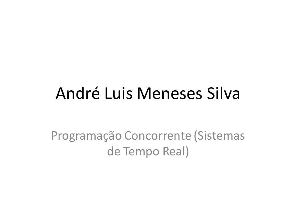 André Luis Meneses Silva Programação Concorrente (Sistemas de Tempo Real)