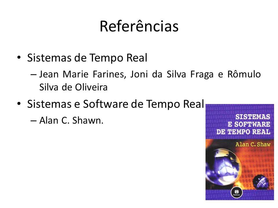 Referências Sistemas de Tempo Real – Jean Marie Farines, Joni da Silva Fraga e Rômulo Silva de Oliveira Sistemas e Software de Tempo Real – Alan C.