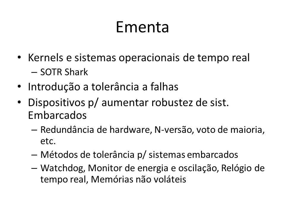 Ementa Kernels e sistemas operacionais de tempo real – SOTR Shark Introdução a tolerância a falhas Dispositivos p/ aumentar robustez de sist.