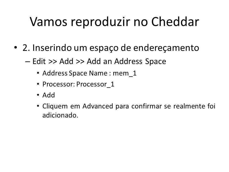 Vamos reproduzir no Cheddar 2. Inserindo um espaço de endereçamento – Edit >> Add >> Add an Address Space Address Space Name : mem_1 Processor: Proces