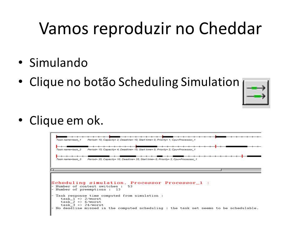 Vamos reproduzir no Cheddar Simulando Clique no botão Scheduling Simulation Clique em ok.