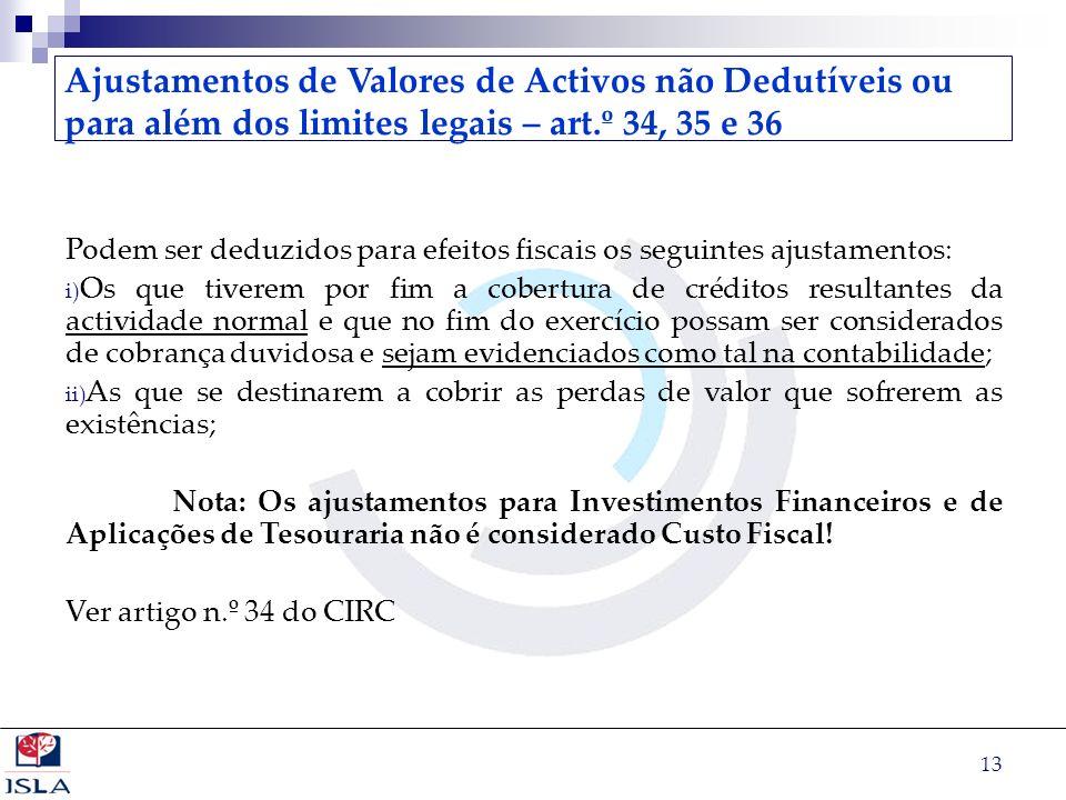 13 Ajustamentos de Valores de Activos não Dedutíveis ou para além dos limites legais – art.º 34, 35 e 36 Podem ser deduzidos para efeitos fiscais os s