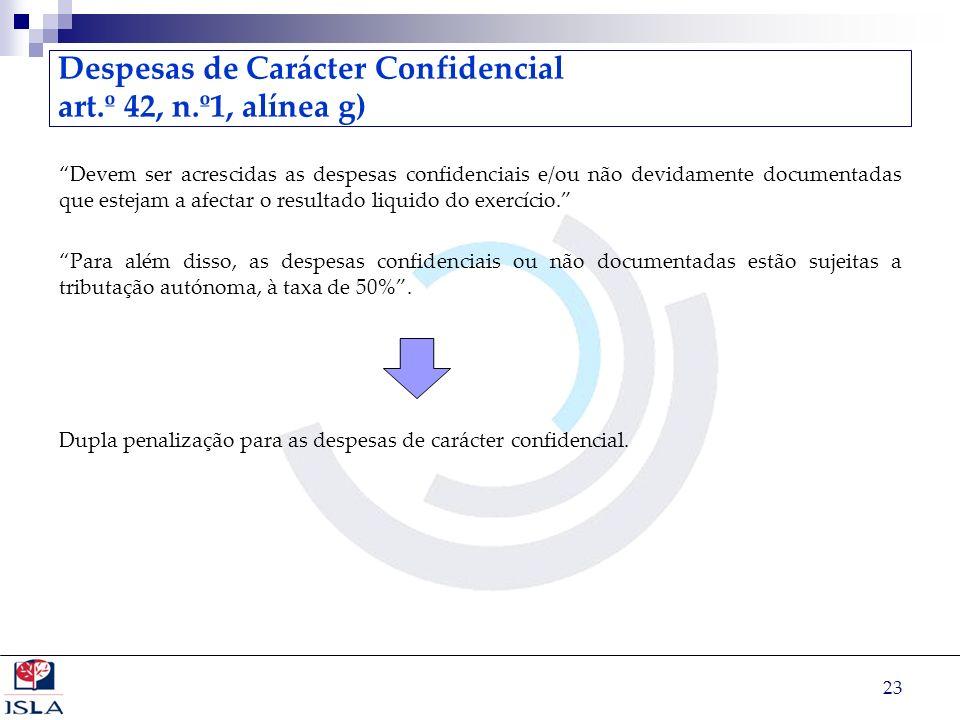 23 Despesas de Carácter Confidencial art.º 42, n.º1, alínea g) Devem ser acrescidas as despesas confidenciais e/ou não devidamente documentadas que es