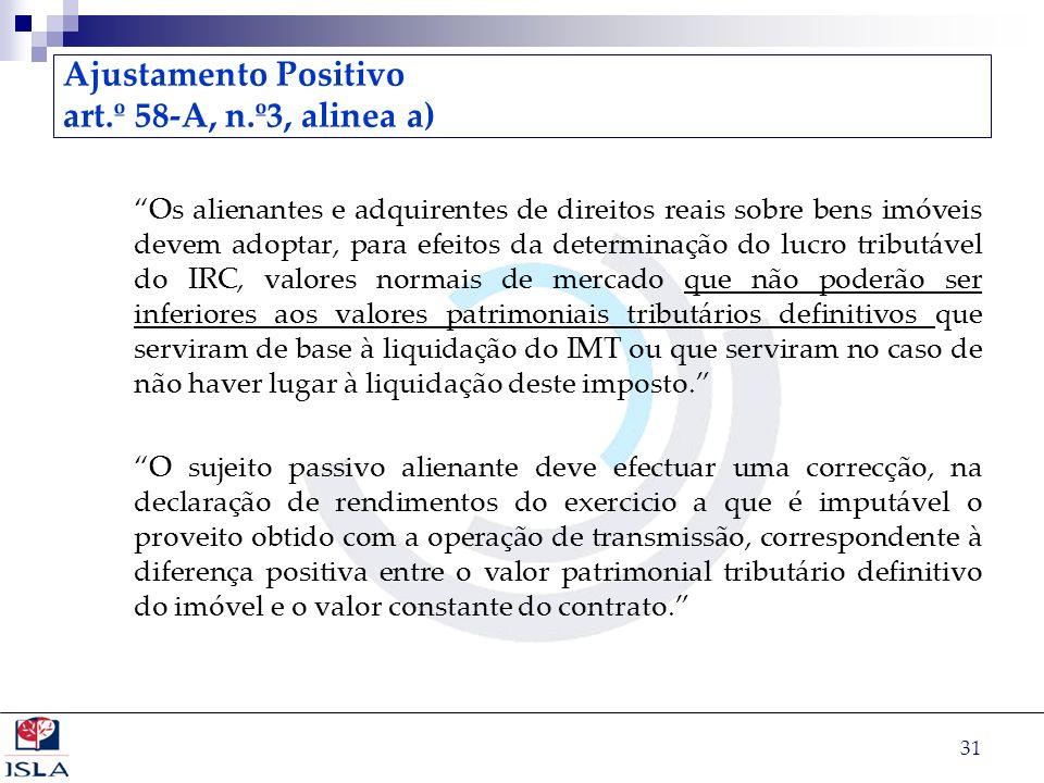 31 Ajustamento Positivo art.º 58-A, n.º3, alinea a) Os alienantes e adquirentes de direitos reais sobre bens imóveis devem adoptar, para efeitos da de