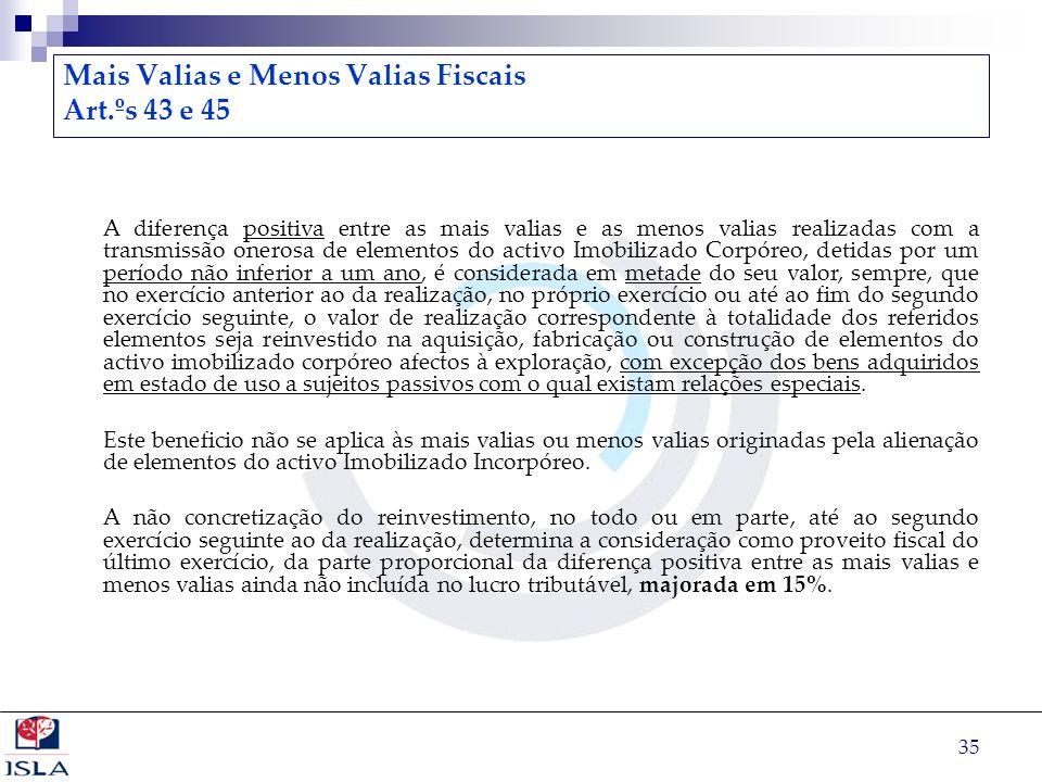 35 Mais Valias e Menos Valias Fiscais Art.ºs 43 e 45 A diferença positiva entre as mais valias e as menos valias realizadas com a transmissão onerosa