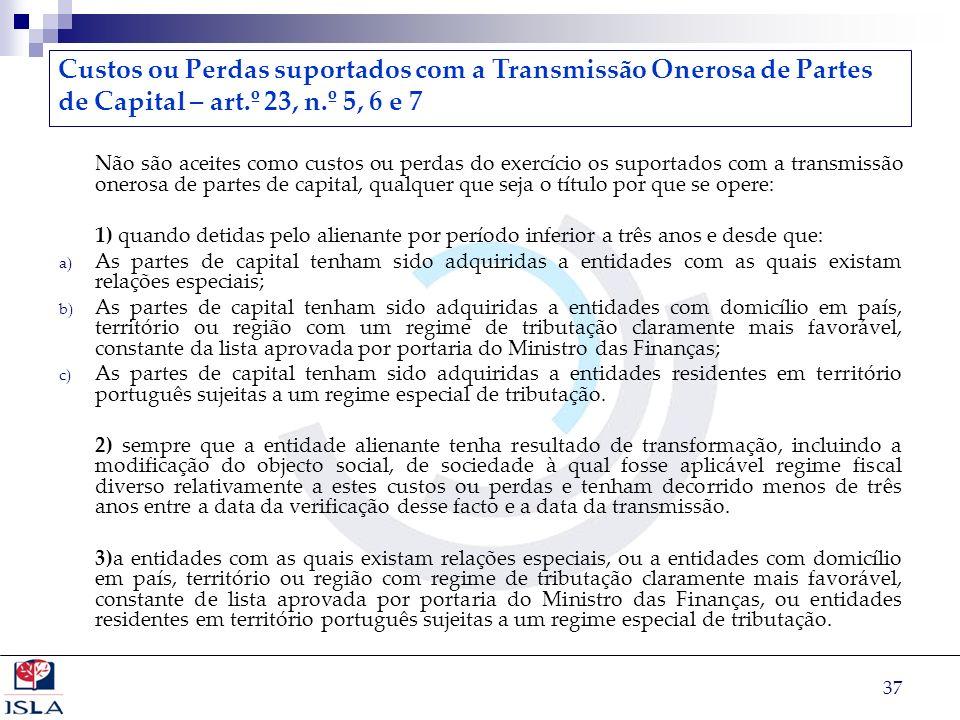 37 Custos ou Perdas suportados com a Transmissão Onerosa de Partes de Capital – art.º 23, n.º 5, 6 e 7 Não são aceites como custos ou perdas do exercí