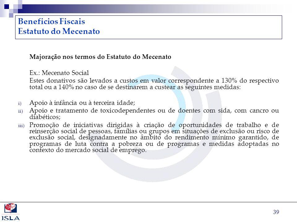 39 Beneficios Fiscais Estatuto do Mecenato Majoração nos termos do Estatuto do Mecenato Ex.: Mecenato Social Estes donativos são levados a custos em v