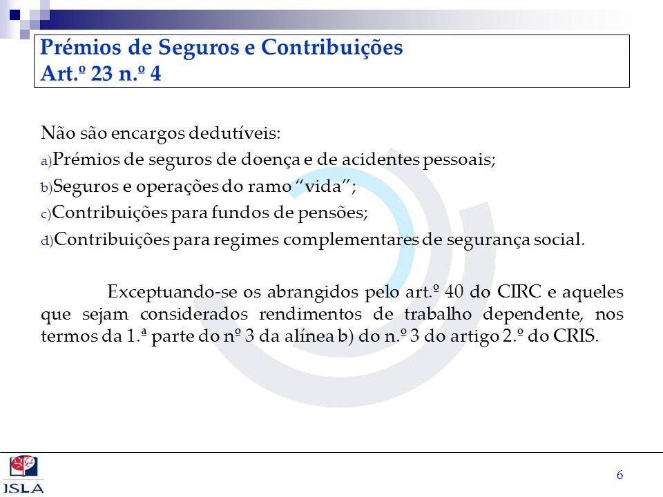 6 Prémios de Seguros e Contribuições Art.º 23 n.º 4 Não são encargos dedutíveis: a) Prémios de seguros de doença e de acidentes pessoais; b) Seguros e