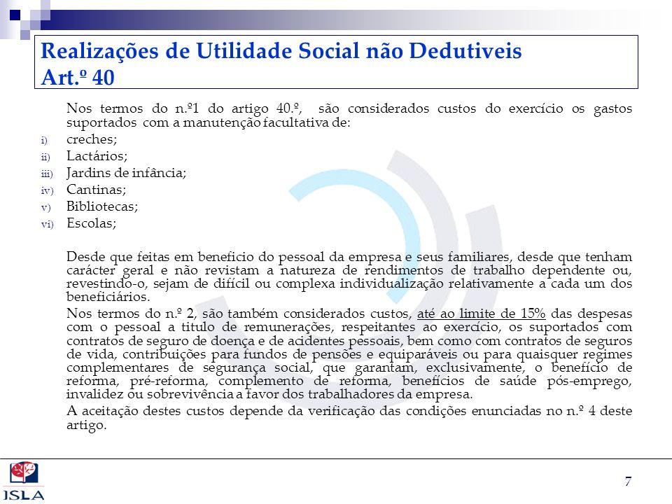 7 Realizações de Utilidade Social não Dedutiveis Art.º 40 Nos termos do n.º1 do artigo 40.º, são considerados custos do exercício os gastos suportados