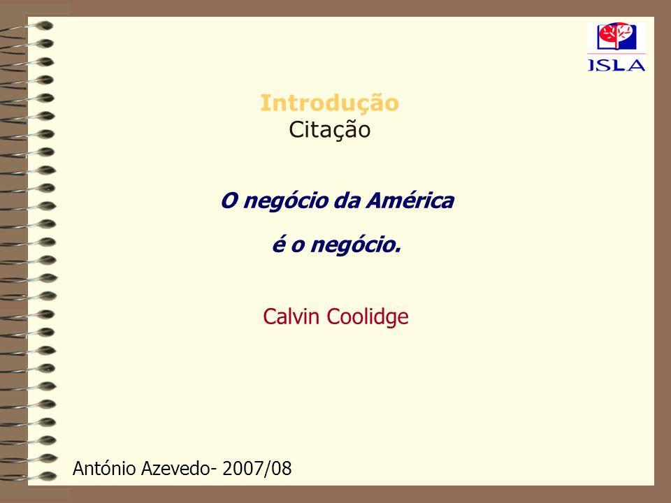 Introdução Citação O negócio da América é o negócio. Calvin Coolidge