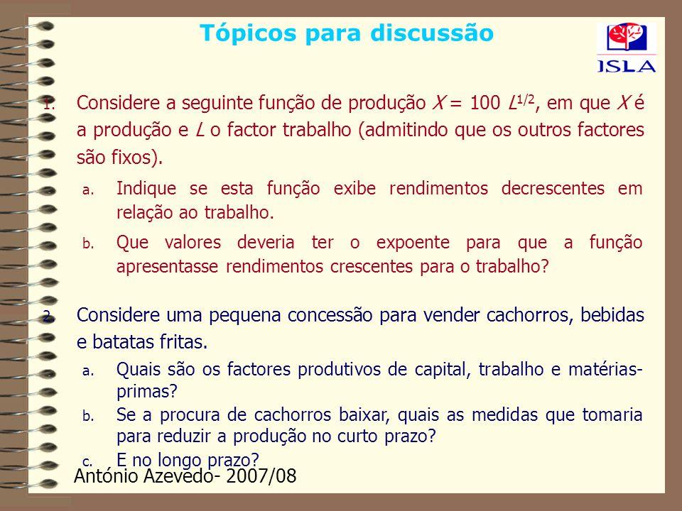 António Azevedo- 2007/08 Tópicos para discussão 1. Considere a seguinte função de produção X = 100 L 1/2, em que X é a produção e L o factor trabalho