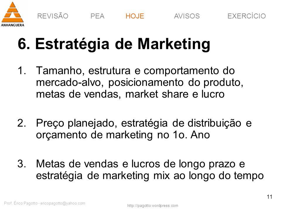 REVISÃOPEAHOJEEXERCÍCIOAVISOS http://pagotto.wordpress.com Prof. Érico Pagotto - ericopagotto@yahoo.com 11 6. Estratégia de Marketing HOJE 1.Tamanho,
