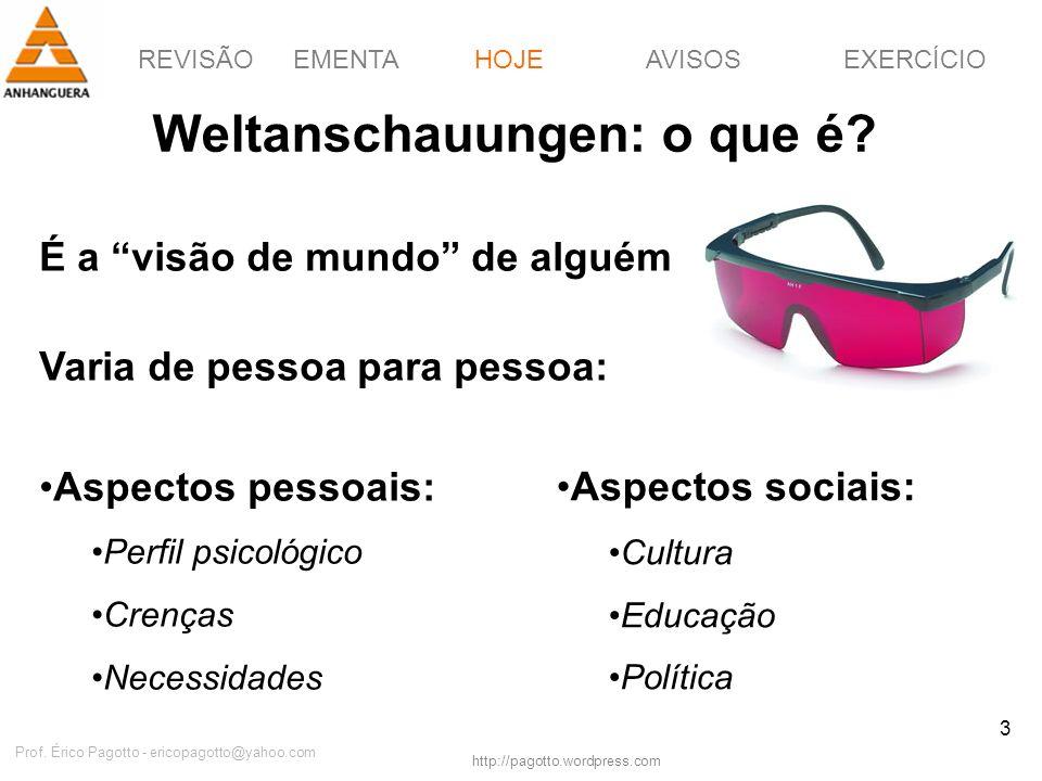 REVISÃOEMENTAHOJEEXERCÍCIOAVISOS http://pagotto.wordpress.com Prof. Érico Pagotto - ericopagotto@yahoo.com 3 Weltanschauungen: o que é? HOJE É a visão