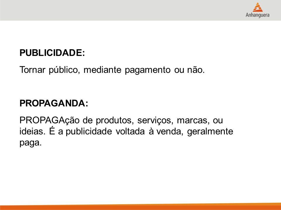 PUBLICIDADE: Tornar público, mediante pagamento ou não. PROPAGANDA: PROPAGAção de produtos, serviços, marcas, ou ideias. É a publicidade voltada à ven