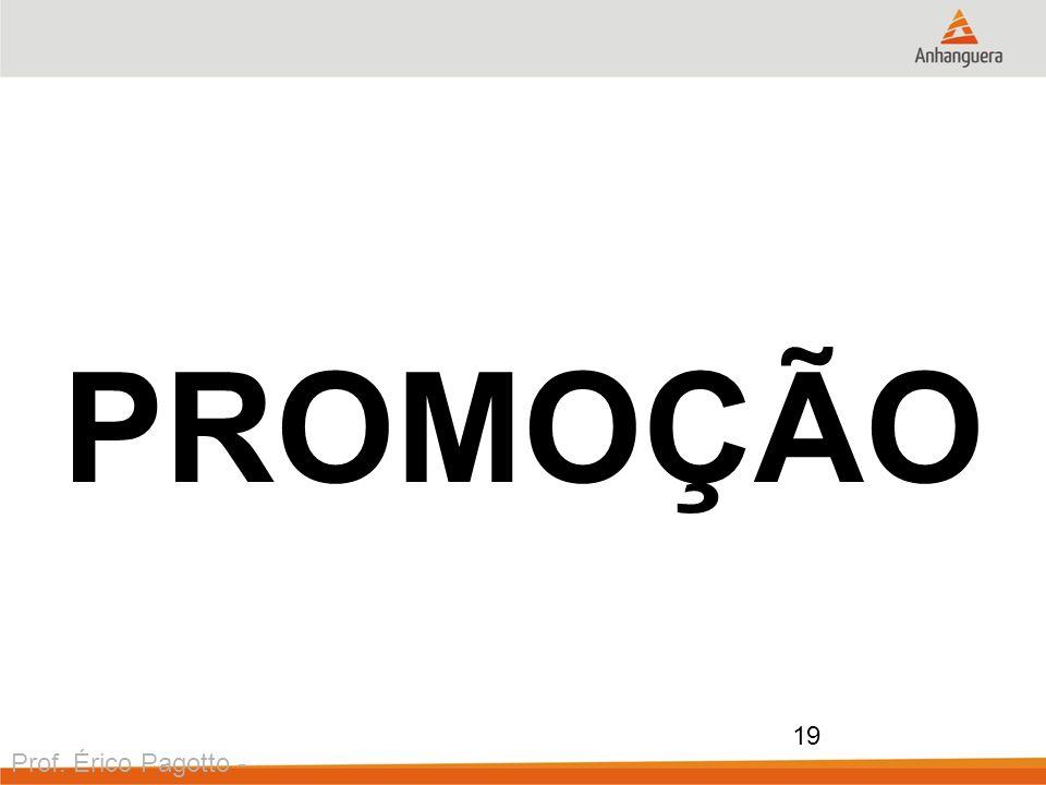 Prof. Érico Pagotto - ericopagotto@yahoo.com 19 PROMOÇÃO