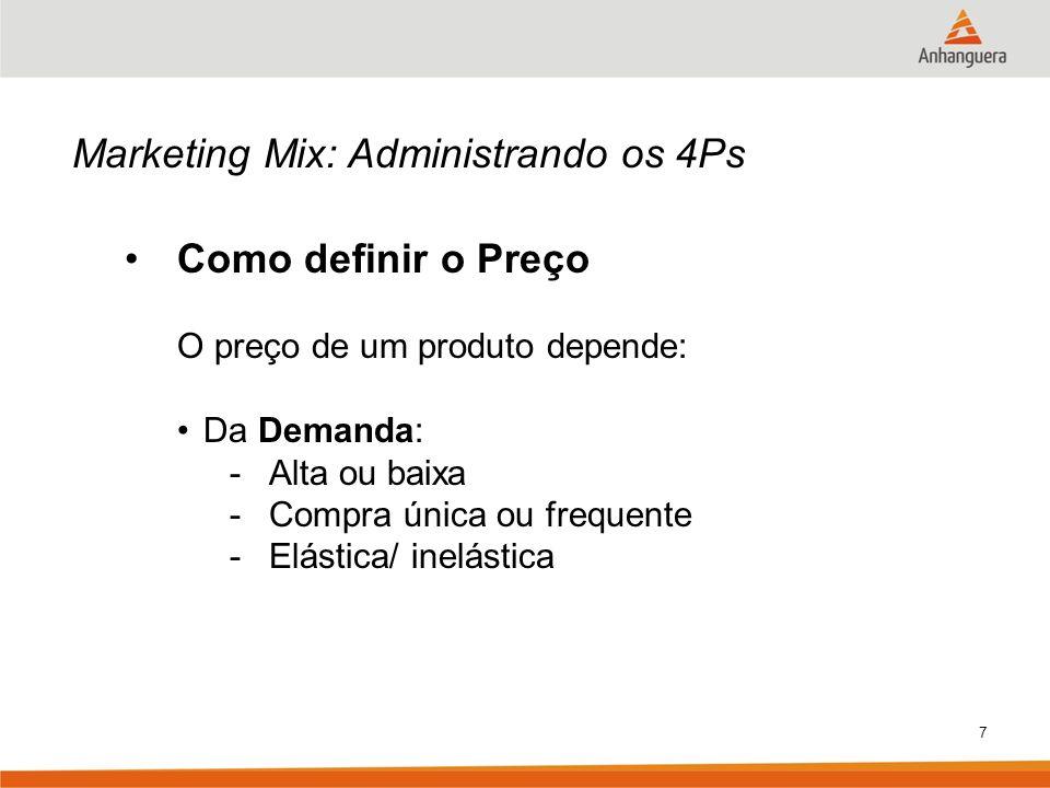 7 Marketing Mix: Administrando os 4Ps Como definir o Preço O preço de um produto depende: Da Demanda: -Alta ou baixa -Compra única ou frequente -Elást