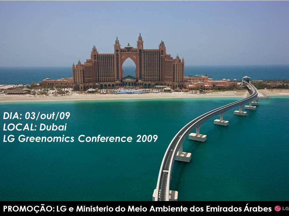 EMENTAHOJEEXERCÍCIOCONCLUSÃO 12 HOJE DIA: 03/out/09 LOCAL: Dubai LG Greenomics Conference 2009 PROMOÇÃO: LG e Ministerio do Meio Ambiente dos Emirados