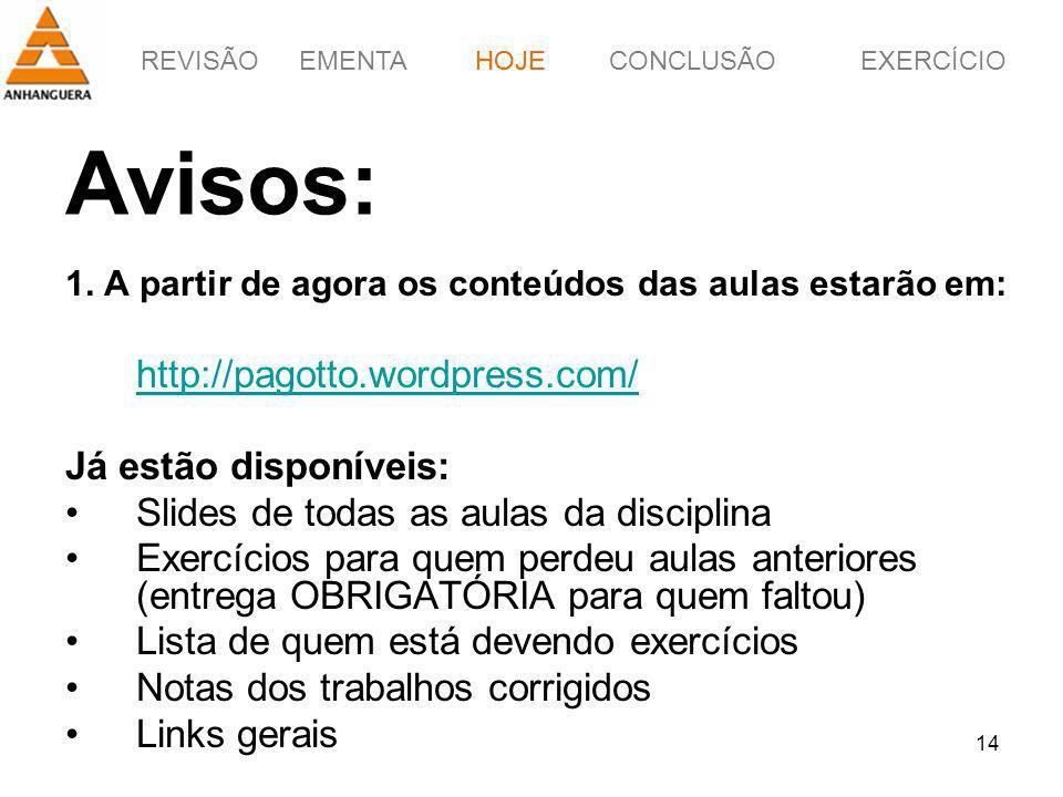 REVISÃOEMENTAHOJEEXERCÍCIOCONCLUSÃO 14 Avisos: 1. A partir de agora os conteúdos das aulas estarão em: http://pagotto.wordpress.com/ Já estão disponív