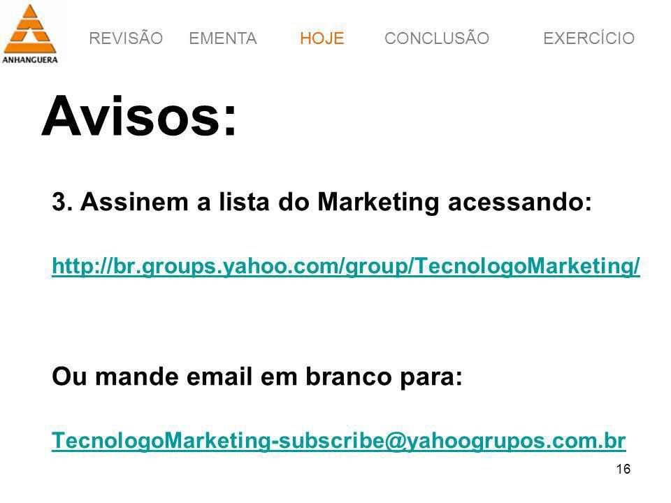 REVISÃOEMENTAHOJEEXERCÍCIOCONCLUSÃO 16 Avisos: 3. Assinem a lista do Marketing acessando: http://br.groups.yahoo.com/group/TecnologoMarketing/ Ou mand