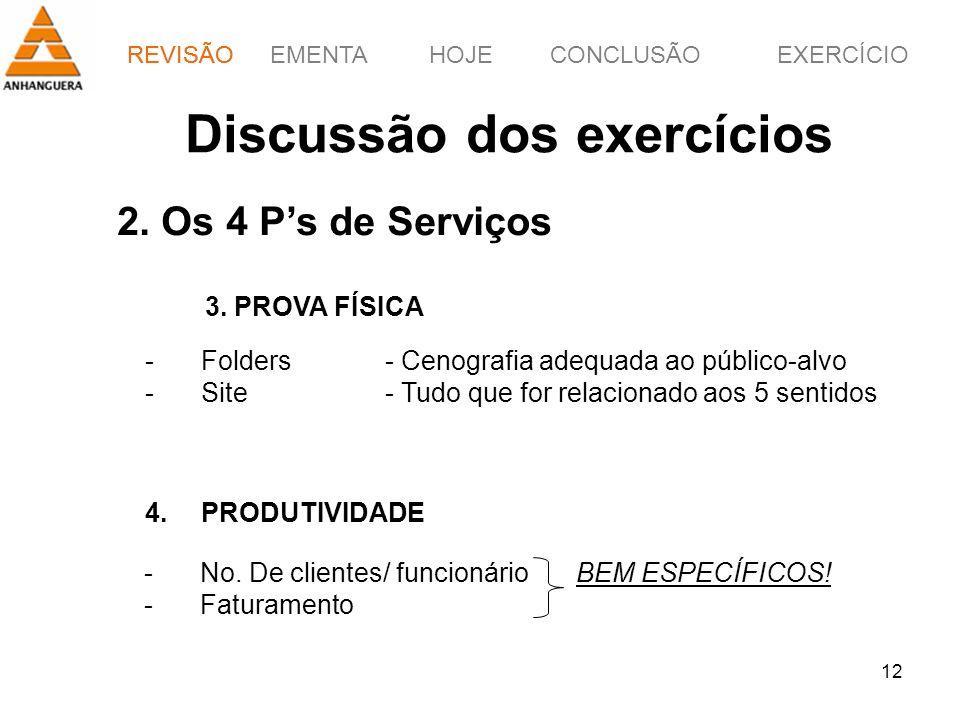REVISÃOEMENTAHOJEEXERCÍCIOCONCLUSÃO 12 REVISÃO Discussão dos exercícios 2. Os 4 Ps de Serviços -No. De clientes/ funcionárioBEM ESPECÍFICOS! -Faturame