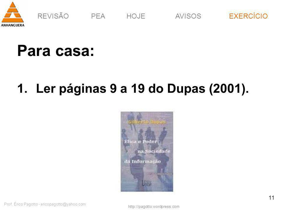 REVISÃOPEAHOJEEXERCÍCIOAVISOS http://pagotto.wordpress.com Prof. Érico Pagotto - ericopagotto@yahoo.com 11 Para casa: 1.Ler páginas 9 a 19 do Dupas (2
