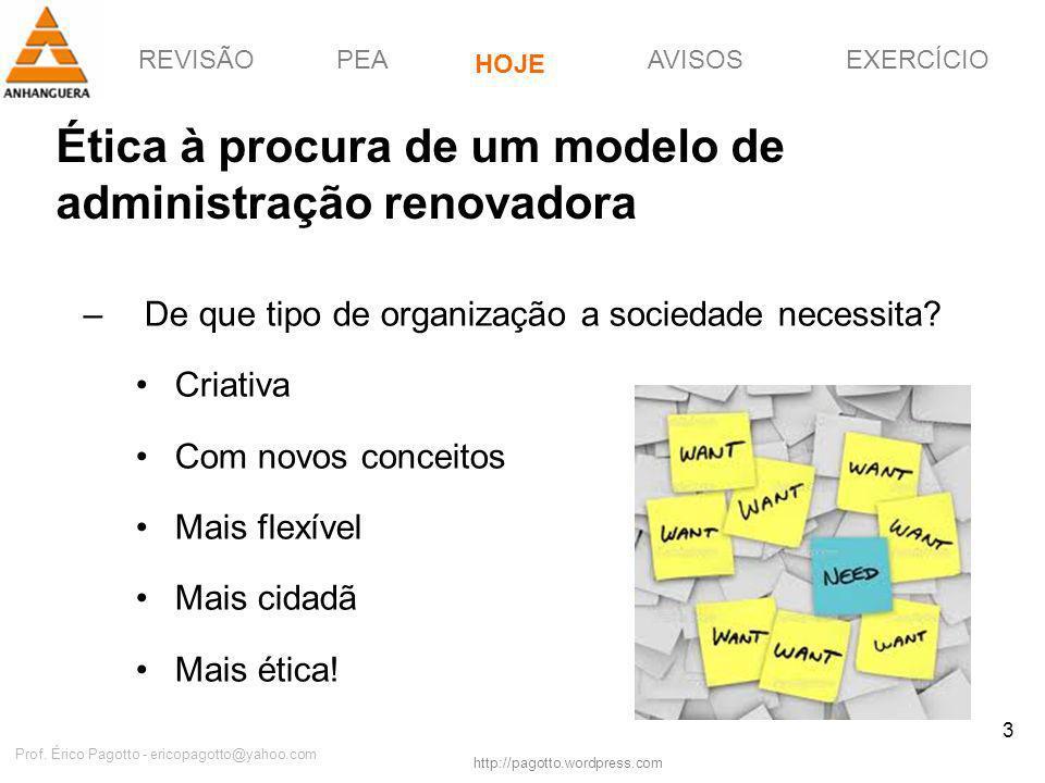 REVISÃOPEAHOJEEXERCÍCIOAVISOS http://pagotto.wordpress.com Prof. Érico Pagotto - ericopagotto@yahoo.com 3 Ética à procura de um modelo de administraçã