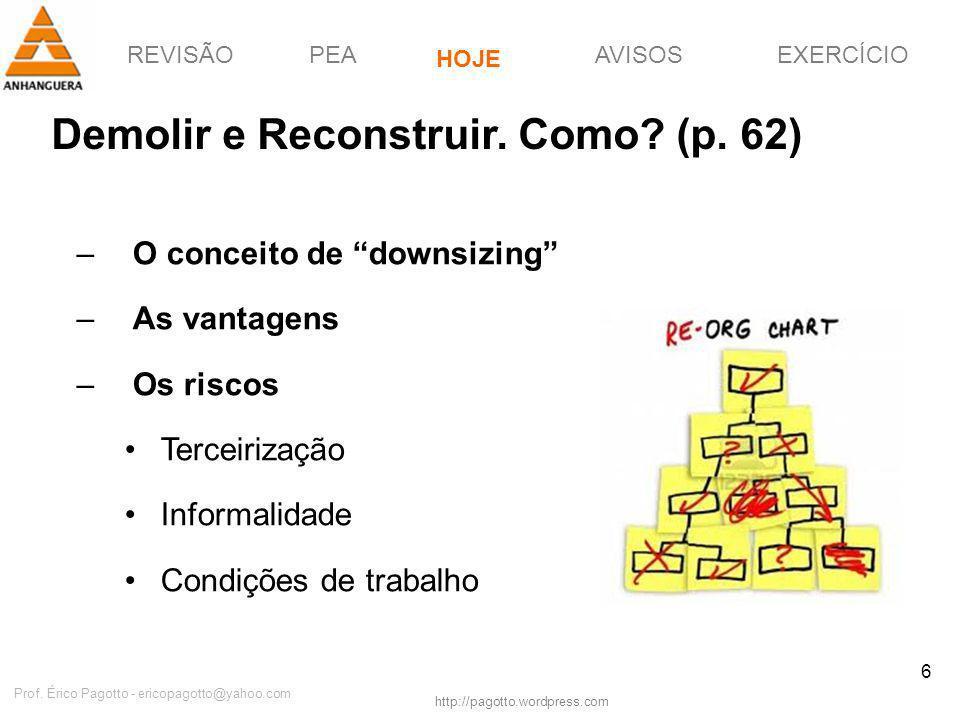 REVISÃOPEAHOJEEXERCÍCIOAVISOS http://pagotto.wordpress.com Prof. Érico Pagotto - ericopagotto@yahoo.com 6 Demolir e Reconstruir. Como? (p. 62) –O conc
