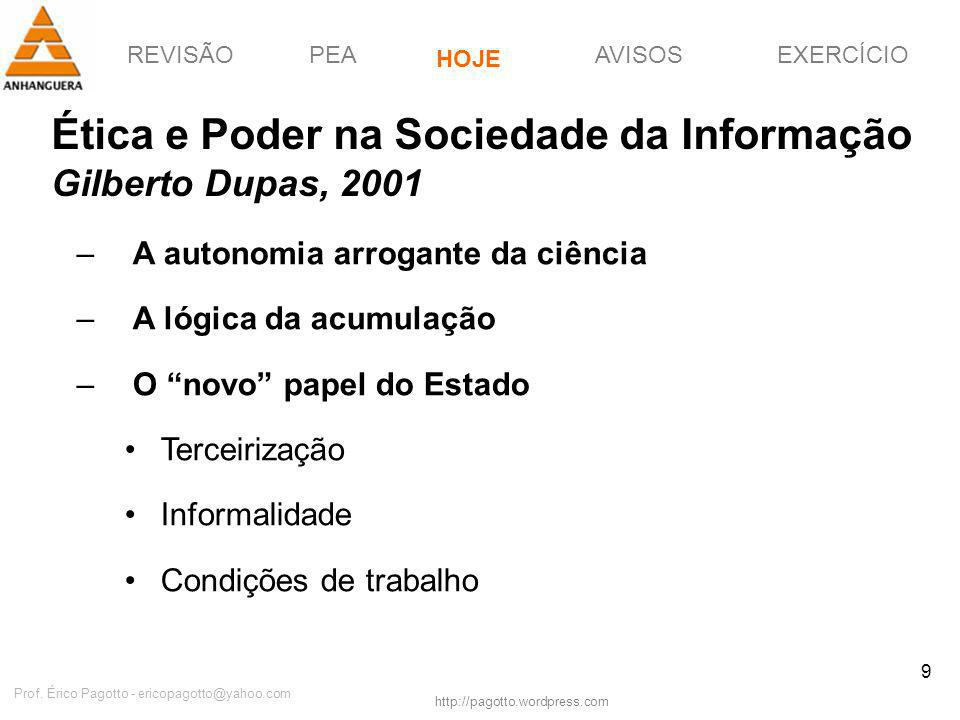 REVISÃOPEAHOJEEXERCÍCIOAVISOS http://pagotto.wordpress.com Prof. Érico Pagotto - ericopagotto@yahoo.com 9 Ética e Poder na Sociedade da Informação Gil