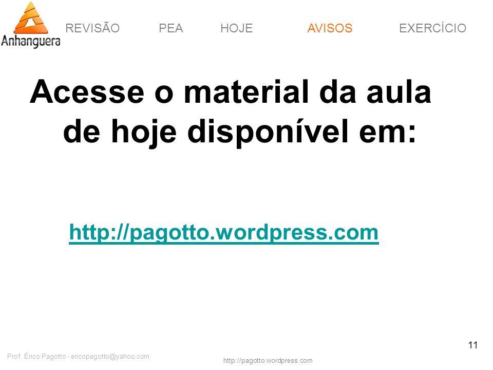 REVISÃOPEAHOJEEXERCÍCIOAVISOS http://pagotto.wordpress.com Prof. Érico Pagotto - ericopagotto@yahoo.com 11 Acesse o material da aula de hoje disponíve