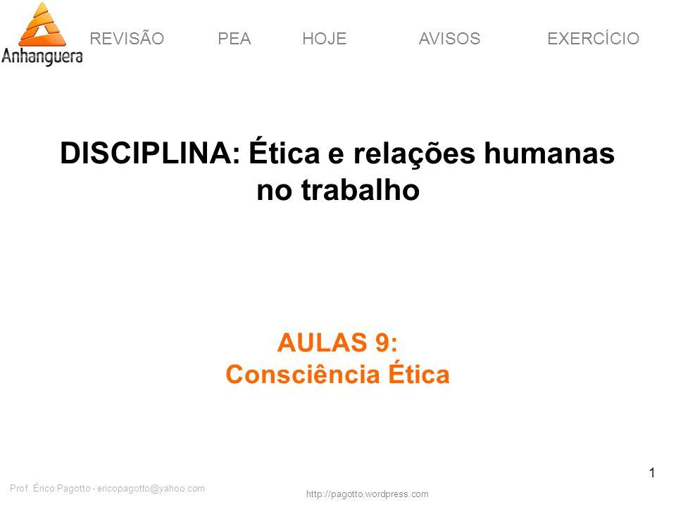REVISÃOPEAHOJEEXERCÍCIOAVISOS http://pagotto.wordpress.com Prof. Érico Pagotto - ericopagotto@yahoo.com 1 DISCIPLINA: Ética e relações humanas no trab