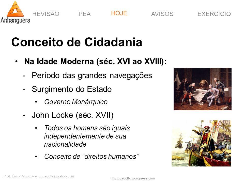 REVISÃOPEAHOJEEXERCÍCIOAVISOS http://pagotto.wordpress.com Prof. Érico Pagotto - ericopagotto@yahoo.com Conceito de Cidadania Na Idade Moderna (séc. X