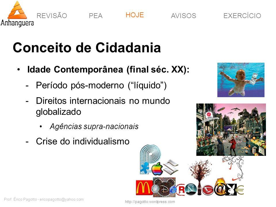 REVISÃOPEAHOJEEXERCÍCIOAVISOS http://pagotto.wordpress.com Prof. Érico Pagotto - ericopagotto@yahoo.com Conceito de Cidadania Idade Contemporânea (fin