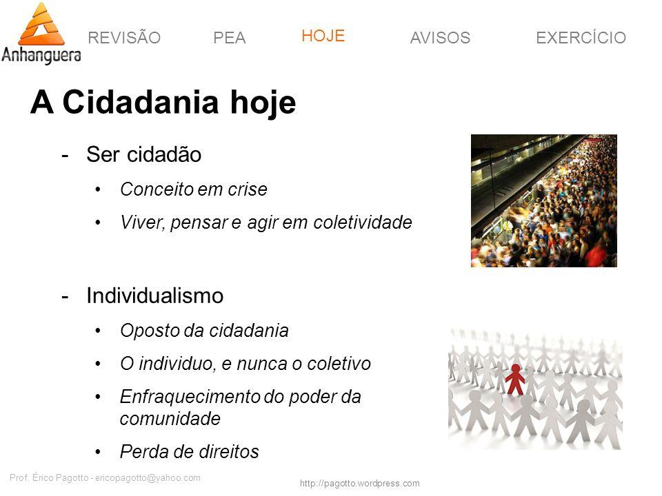 REVISÃOPEAHOJEEXERCÍCIOAVISOS http://pagotto.wordpress.com Prof. Érico Pagotto - ericopagotto@yahoo.com A Cidadania hoje -Ser cidadão Conceito em cris