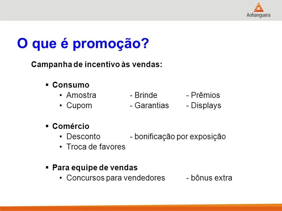 O que é promoção? Campanha de incentivo às vendas: Consumo Amostra - Brinde- Prêmios Cupom - Garantias- Displays Comércio Desconto- bonificação por ex