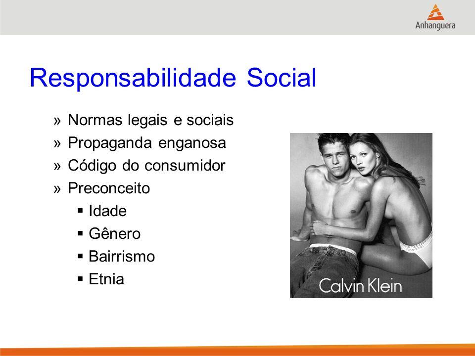 Responsabilidade Social »Normas legais e sociais »Propaganda enganosa »Código do consumidor »Preconceito Idade Gênero Bairrismo Etnia