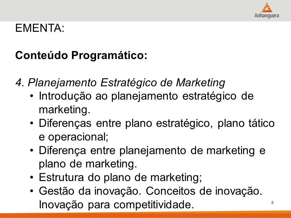 5 EMENTA: Conteúdo Programático: 4. Planejamento Estratégico de Marketing Introdução ao planejamento estratégico de marketing. Diferenças entre plano