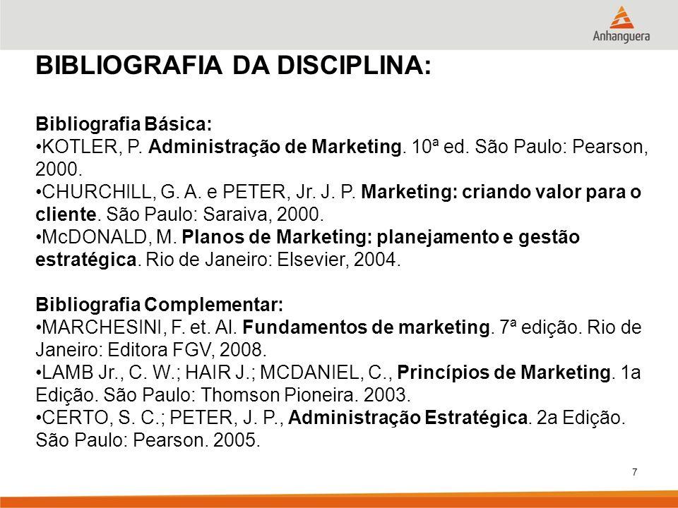 7 BIBLIOGRAFIA DA DISCIPLINA: Bibliografia Básica: KOTLER, P. Administração de Marketing. 10ª ed. São Paulo: Pearson, 2000. CHURCHILL, G. A. e PETER,