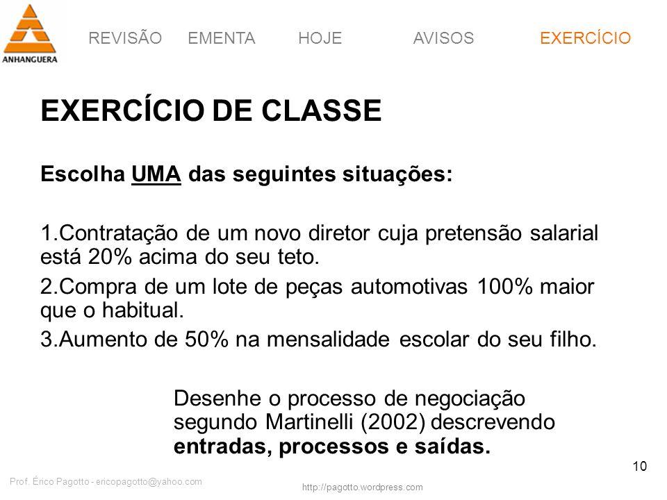 REVISÃOEMENTAHOJEEXERCÍCIOAVISOS http://pagotto.wordpress.com Prof. Érico Pagotto - ericopagotto@yahoo.com 10 EXERCÍCIO DE CLASSE Escolha UMA das segu
