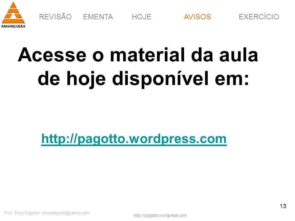 REVISÃOEMENTAHOJEEXERCÍCIOAVISOS http://pagotto.wordpress.com Prof. Érico Pagotto - ericopagotto@yahoo.com 13 Acesse o material da aula de hoje dispon