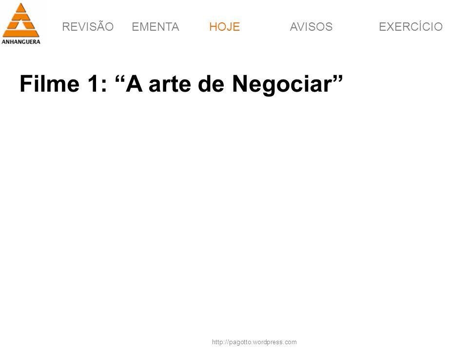REVISÃOEMENTAHOJEEXERCÍCIOAVISOS http://pagotto.wordpress.com Filme 1: A arte de Negociar HOJE