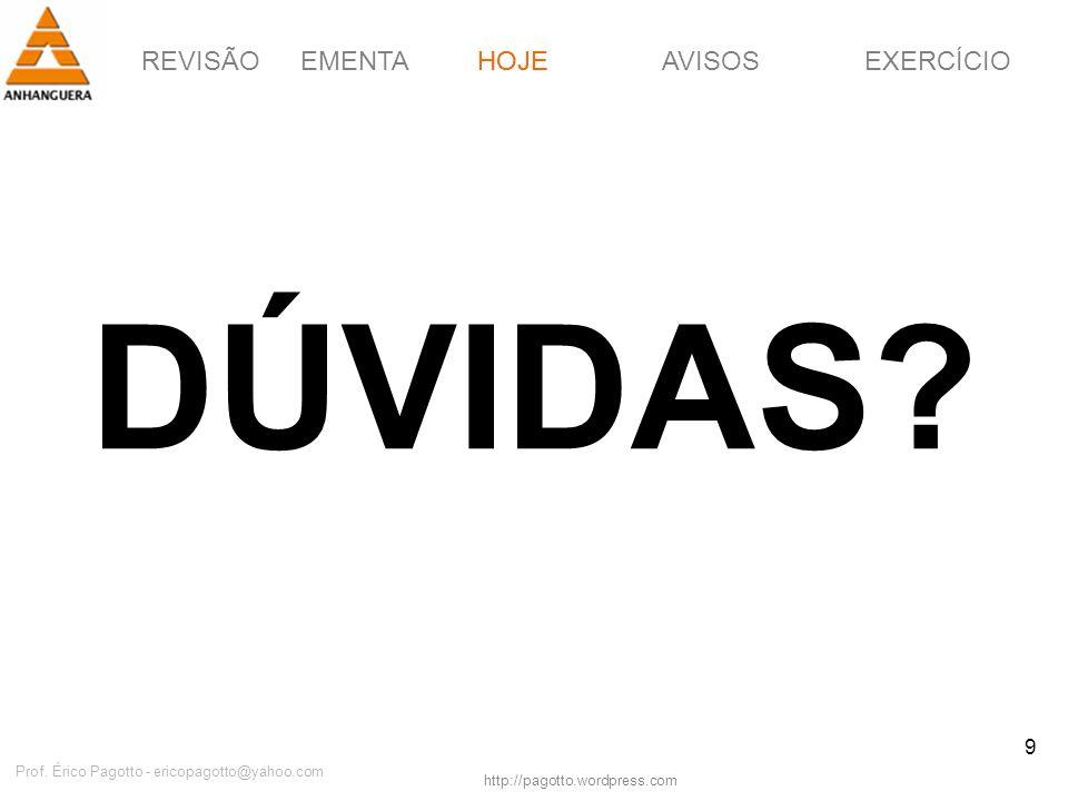 REVISÃOEMENTAHOJEEXERCÍCIOAVISOS http://pagotto.wordpress.com Prof. Érico Pagotto - ericopagotto@yahoo.com 9 DÚVIDAS? HOJE